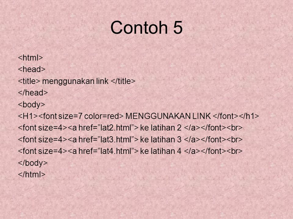 Contoh 5 menggunakan link MENGGUNAKAN LINK ke latihan 2 ke latihan 3 ke latihan 4