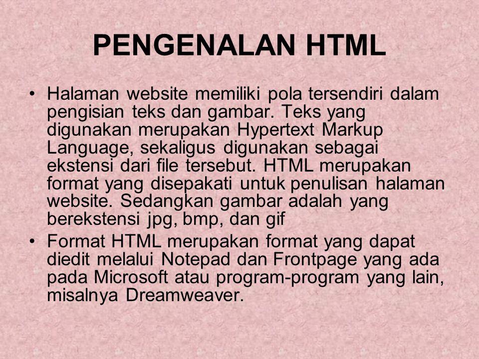 PENGENALAN HTML Halaman website memiliki pola tersendiri dalam pengisian teks dan gambar. Teks yang digunakan merupakan Hypertext Markup Language, sek