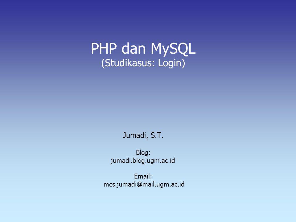 PHP dan MySQL (Studikasus: Login) Jumadi, S.T.