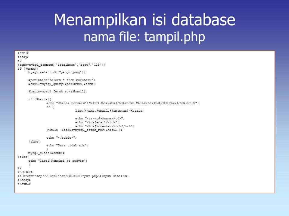 Menampilkan isi database nama file: tampil.php <? $conn=mysql_connect(