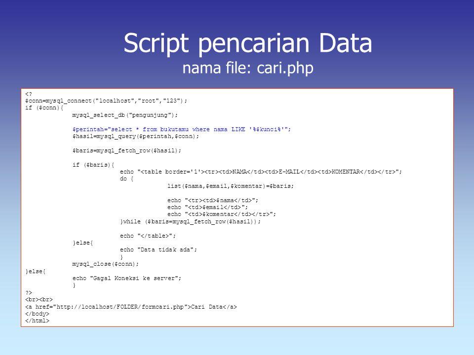 Script pencarian Data nama file: cari.php <? $conn=mysql_connect(