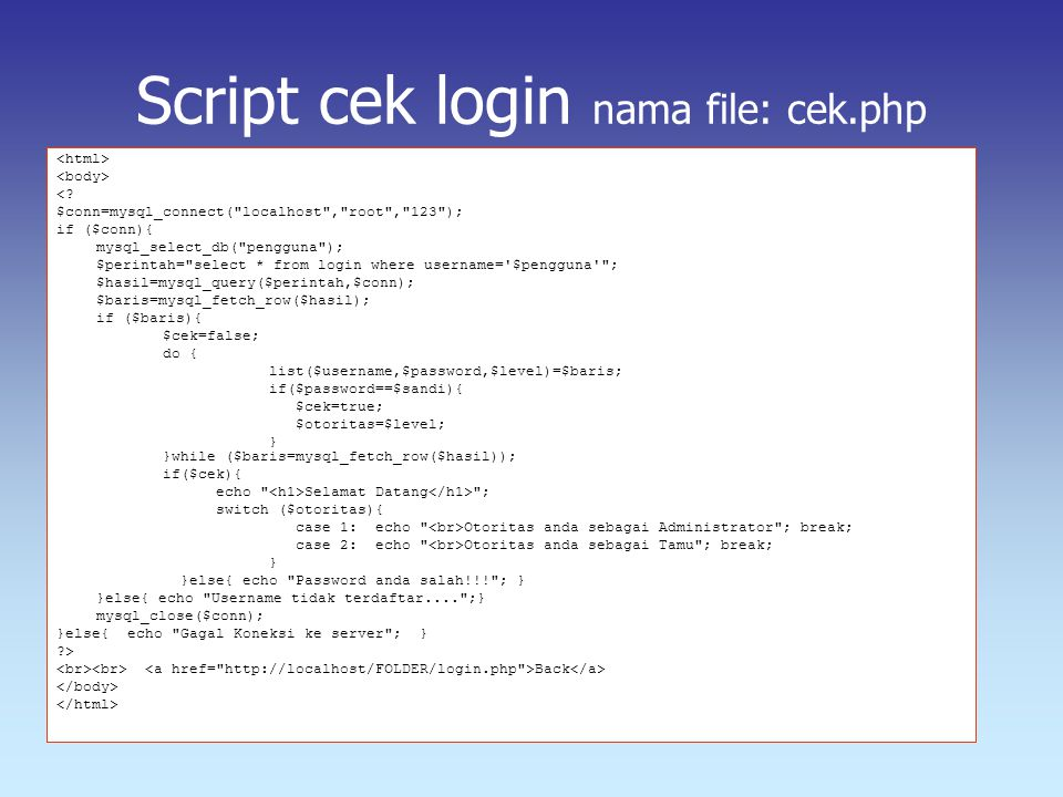 Script cek login nama file: cek.php <? $conn=mysql_connect(