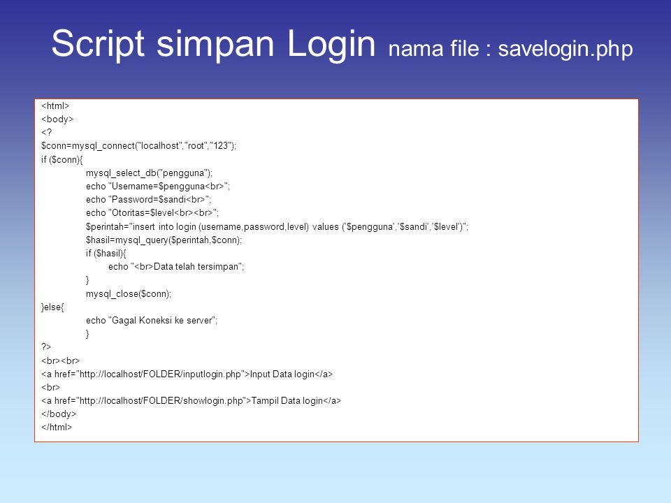 Script simpan Login nama file : savelogin.php <? $conn=mysql_connect(