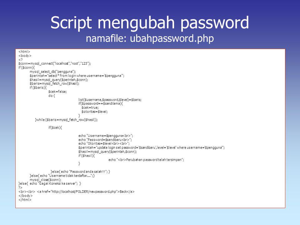 Script mengubah password namafile: ubahpassword.php <? $conn=mysql_connect(