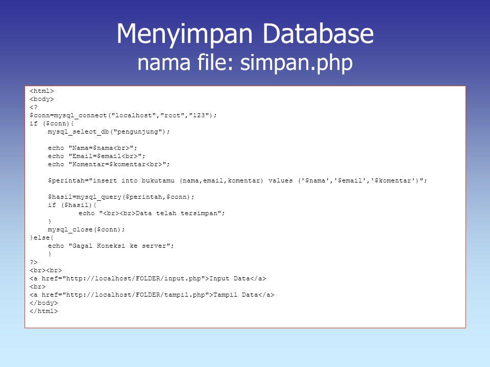 Menyimpan Database nama file: simpan.php <? $conn=mysql_connect(