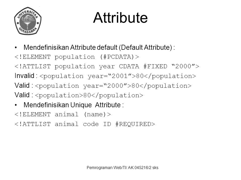 Pemrograman Web/TI/ AK 045216/2 sks Attribute Mendefinisikan Attribute default (Default Attribute) : Invalid : 80 Valid : 80 Mendefinisikan Unique Attribute :