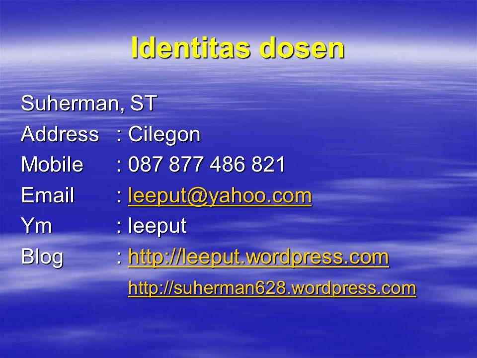Identitas dosen Suherman, ST Address: Cilegon Mobile : 087 877 486 821 Email: leeput@yahoo.com leeput@yahoo.com Ym: leeput Blog: http://leeput.wordpre