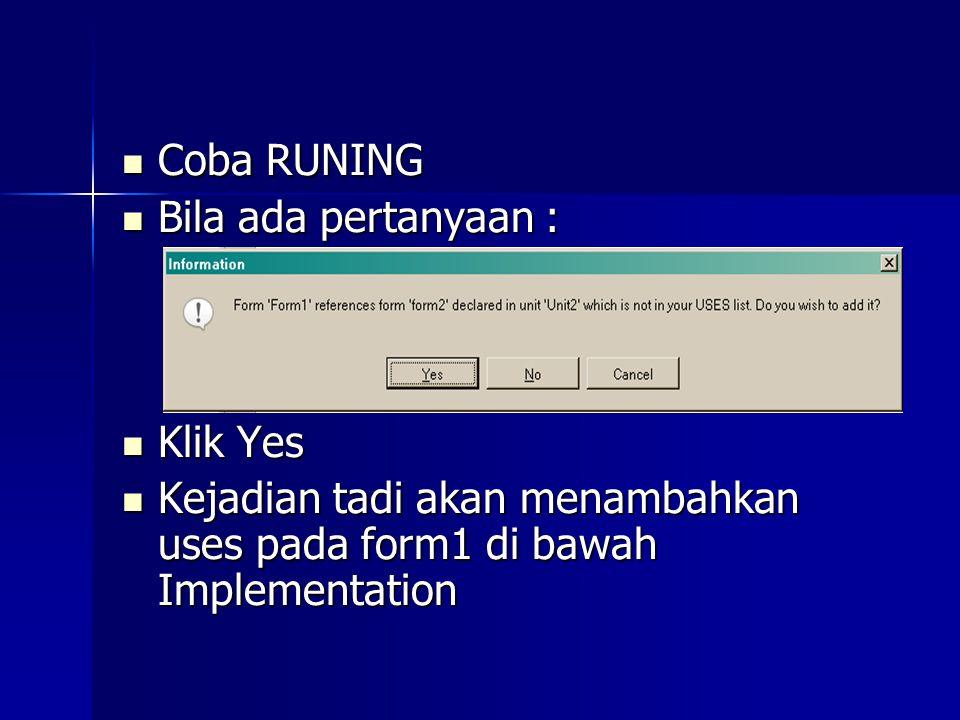 Coba RUNING Coba RUNING Bila ada pertanyaan : Bila ada pertanyaan : Klik Yes Klik Yes Kejadian tadi akan menambahkan uses pada form1 di bawah Implementation Kejadian tadi akan menambahkan uses pada form1 di bawah Implementation