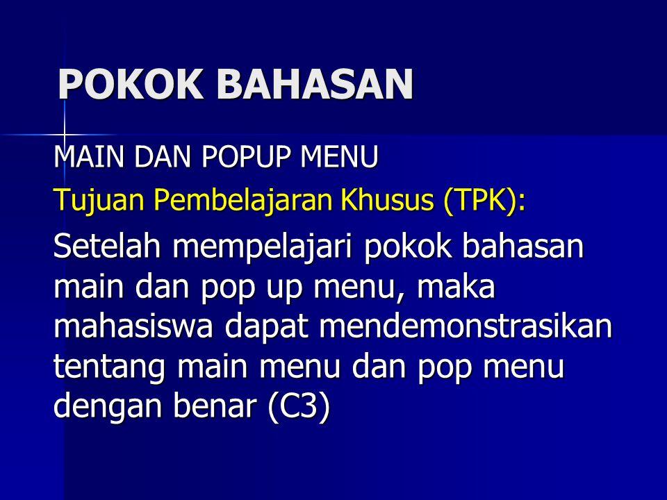 POKOK BAHASAN MAIN DAN POPUP MENU Tujuan Pembelajaran Khusus (TPK): Setelah mempelajari pokok bahasan main dan pop up menu, maka mahasiswa dapat mendemonstrasikan tentang main menu dan pop menu dengan benar (C3)