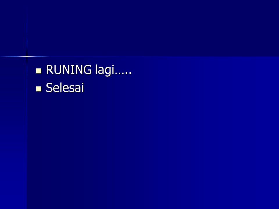 RUNING lagi….. RUNING lagi….. Selesai Selesai