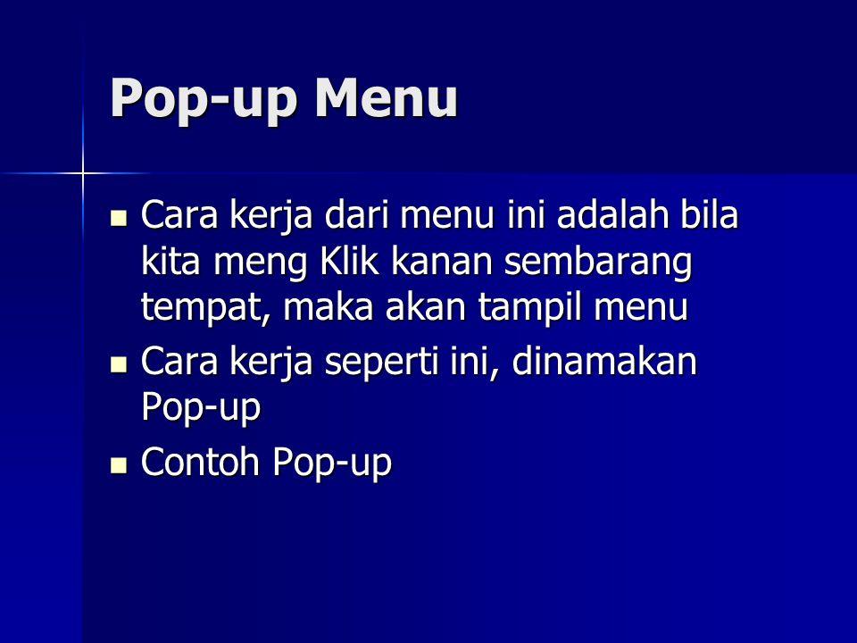 Pop-up Menu Cara kerja dari menu ini adalah bila kita meng Klik kanan sembarang tempat, maka akan tampil menu Cara kerja dari menu ini adalah bila kita meng Klik kanan sembarang tempat, maka akan tampil menu Cara kerja seperti ini, dinamakan Pop-up Cara kerja seperti ini, dinamakan Pop-up Contoh Pop-up Contoh Pop-up