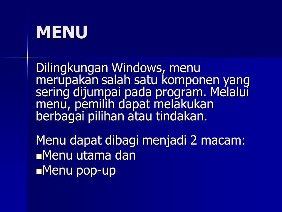 MENU Dilingkungan Windows, menu merupakan salah satu komponen yang sering dijumpai pada program.