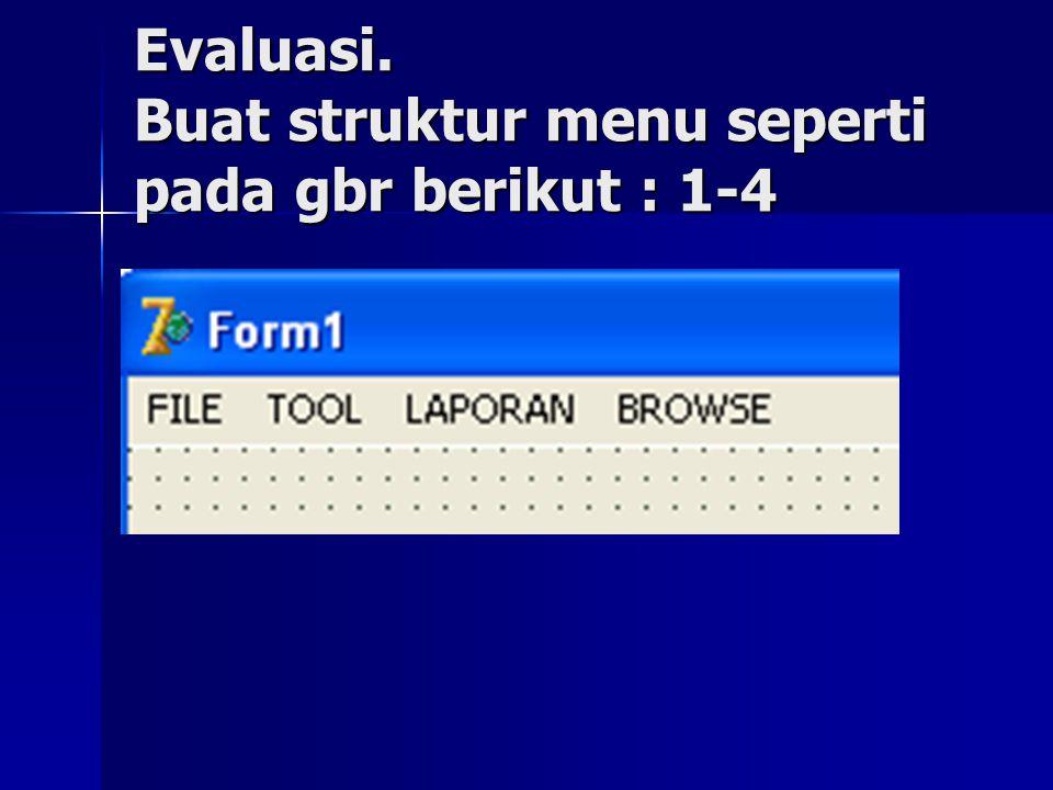 Evaluasi. Buat struktur menu seperti pada gbr berikut : 1-4