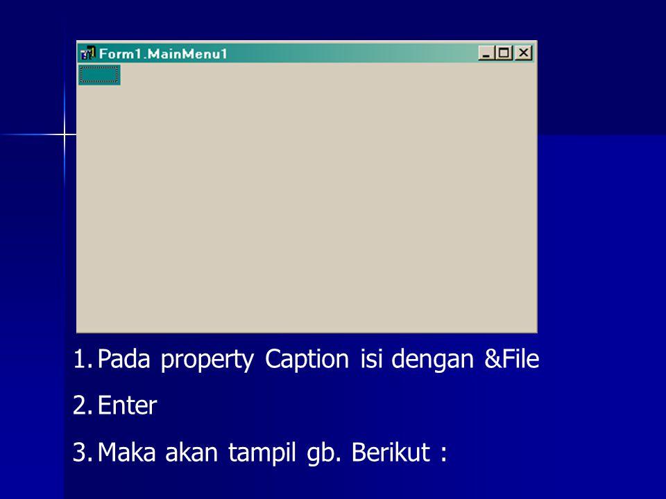 1.Pada property Caption isi dengan &File 2.Enter 3.Maka akan tampil gb. Berikut :