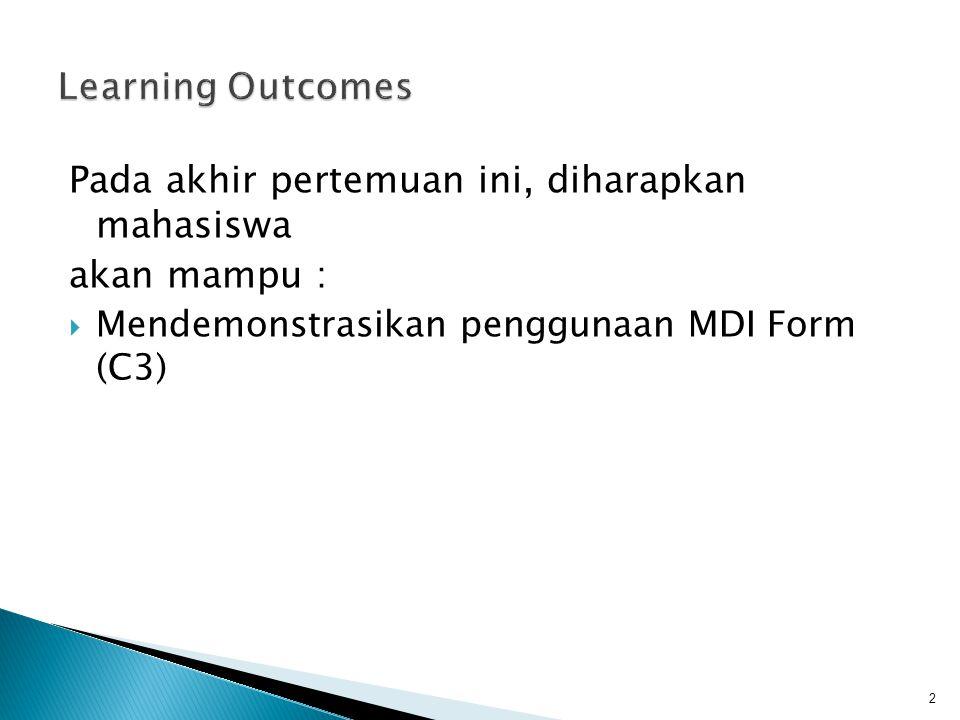 Pada akhir pertemuan ini, diharapkan mahasiswa akan mampu :  Mendemonstrasikan penggunaan MDI Form (C3) 2