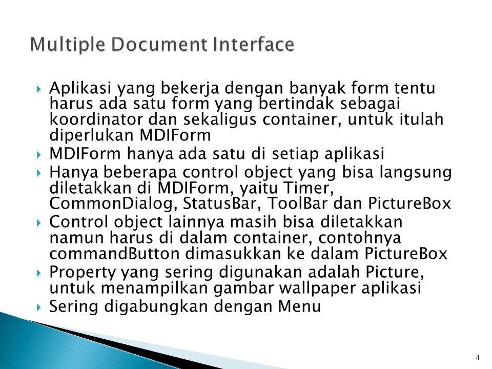  Aplikasi yang bekerja dengan banyak form tentu harus ada satu form yang bertindak sebagai koordinator dan sekaligus container, untuk itulah diperluk