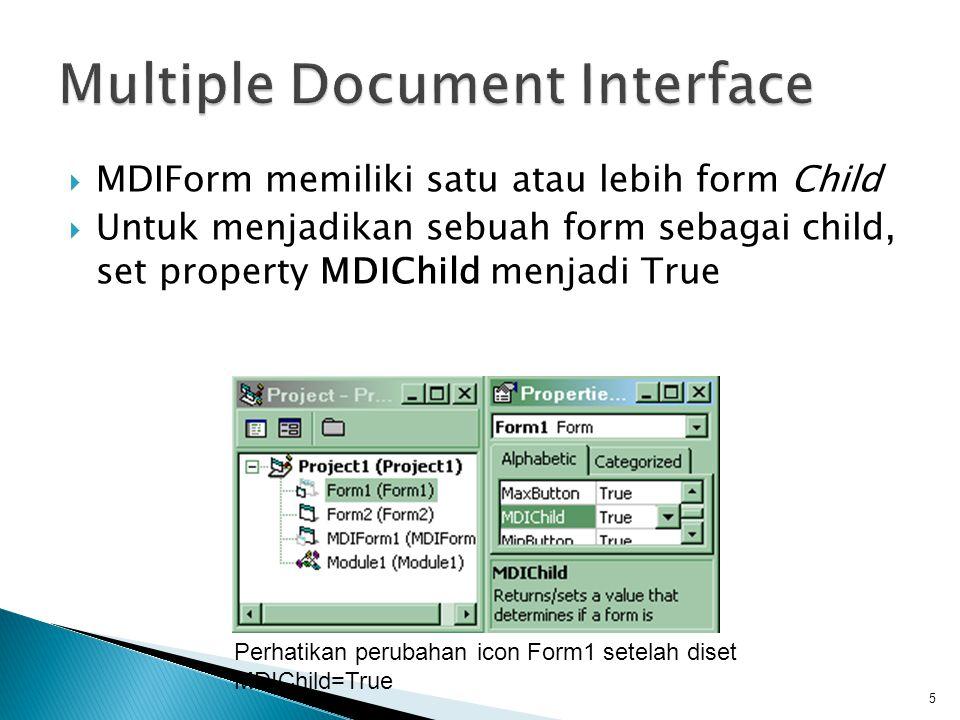  MDIForm memiliki satu atau lebih form Child  Untuk menjadikan sebuah form sebagai child, set property MDIChild menjadi True 5 Perhatikan perubahan