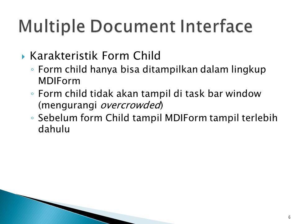  Karakteristik Form Child ◦ Form child hanya bisa ditampilkan dalam lingkup MDIForm ◦ Form child tidak akan tampil di task bar window (mengurangi ove