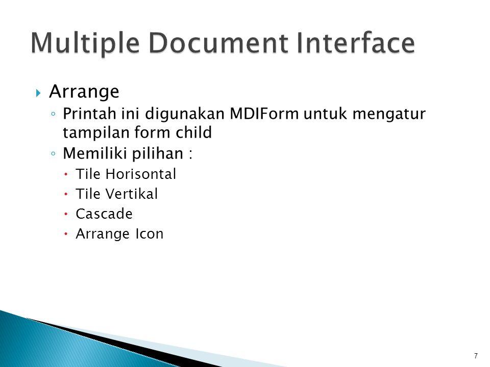  Arrange ◦ Printah ini digunakan MDIForm untuk mengatur tampilan form child ◦ Memiliki pilihan :  Tile Horisontal  Tile Vertikal  Cascade  Arrang
