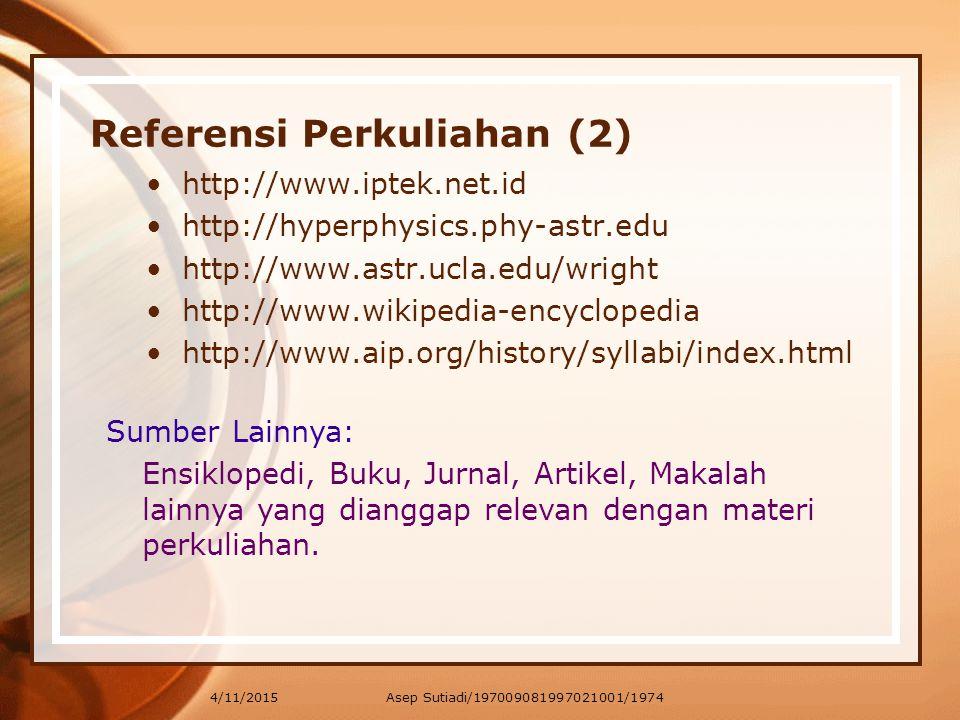 4/11/2015 Referensi Perkuliahan (2) http://www.iptek.net.id http://hyperphysics.phy-astr.edu http://www.astr.ucla.edu/wright http://www.wikipedia-ency