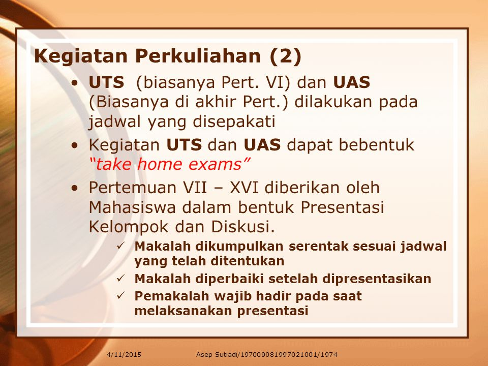 4/11/2015 Kegiatan Perkuliahan (2) UTS (biasanya Pert. VI) dan UAS (Biasanya di akhir Pert.) dilakukan pada jadwal yang disepakati Kegiatan UTS dan UA