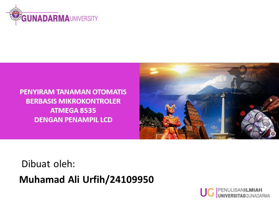 PENYIRAM TANAMAN OTOMATIS BERBASIS MIKROKONTROLER ATMEGA 8535 DENGAN PENAMPIL LCD Dibuat oleh: Muhamad Ali Urfih/24109950