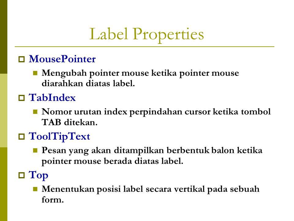 Label Properties  MousePointer Mengubah pointer mouse ketika pointer mouse diarahkan diatas label.