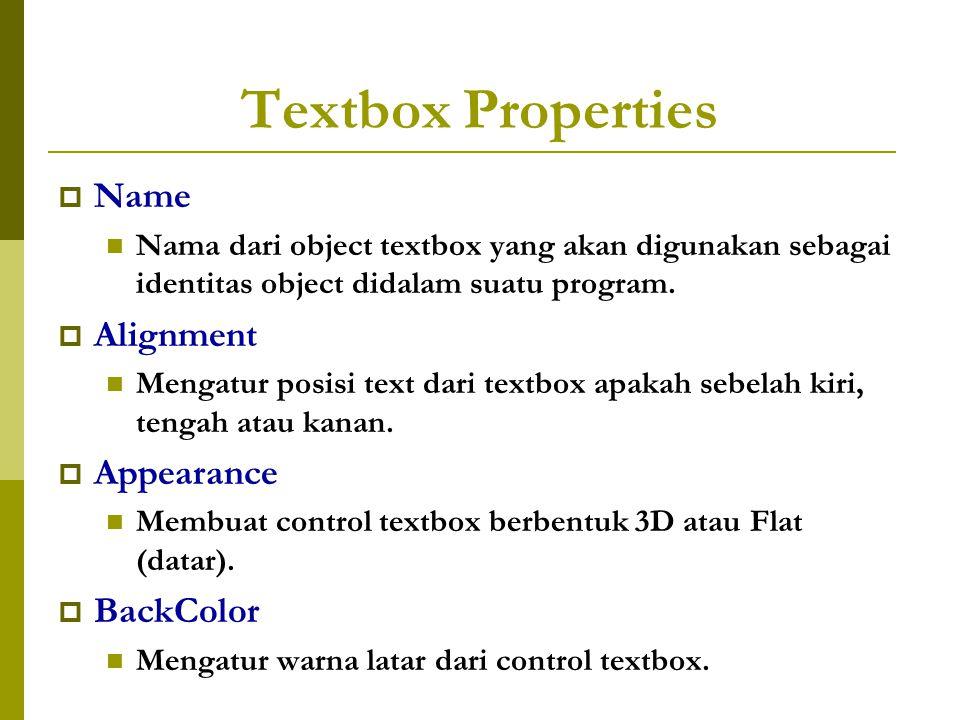 Textbox Properties  Name Nama dari object textbox yang akan digunakan sebagai identitas object didalam suatu program.