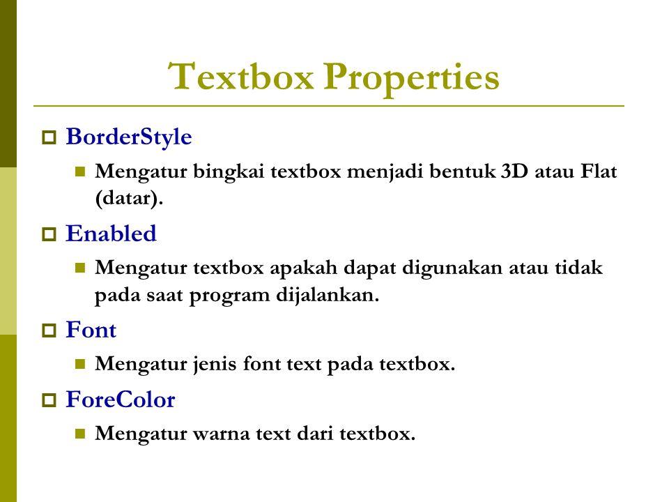 Textbox Properties  BorderStyle Mengatur bingkai textbox menjadi bentuk 3D atau Flat (datar).