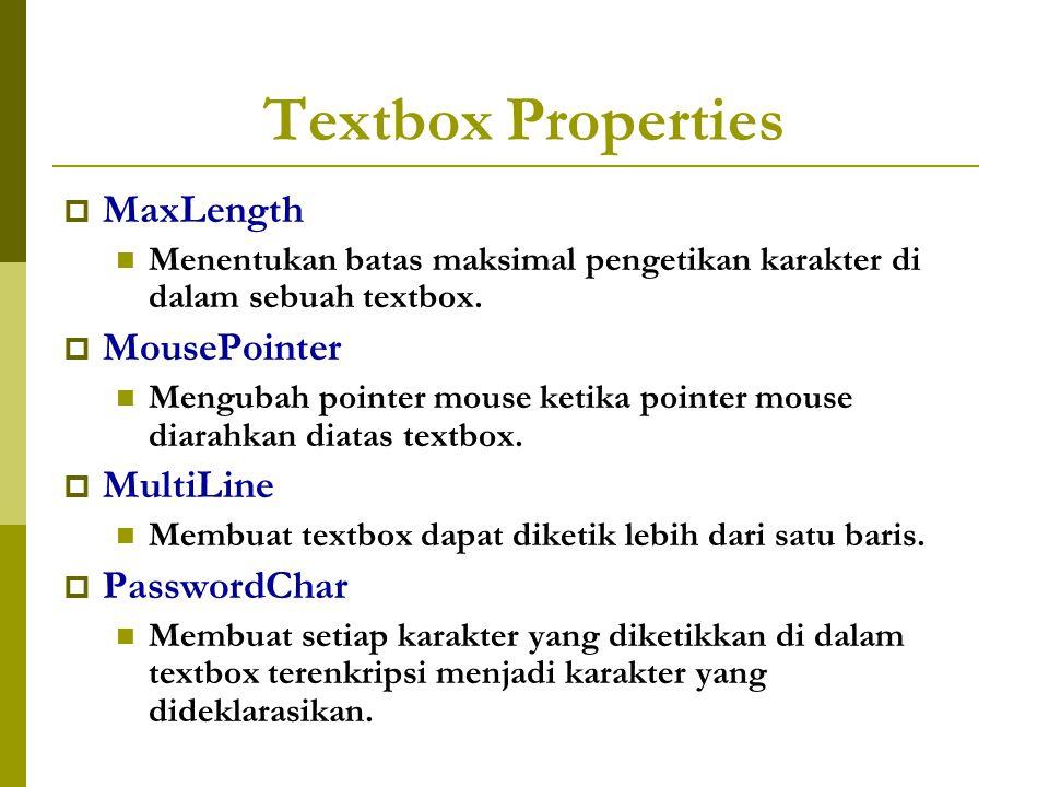 Textbox Properties  MaxLength Menentukan batas maksimal pengetikan karakter di dalam sebuah textbox.