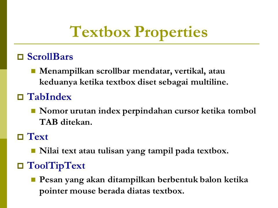 Textbox Properties  ScrollBars Menampilkan scrollbar mendatar, vertikal, atau keduanya ketika textbox diset sebagai multiline.
