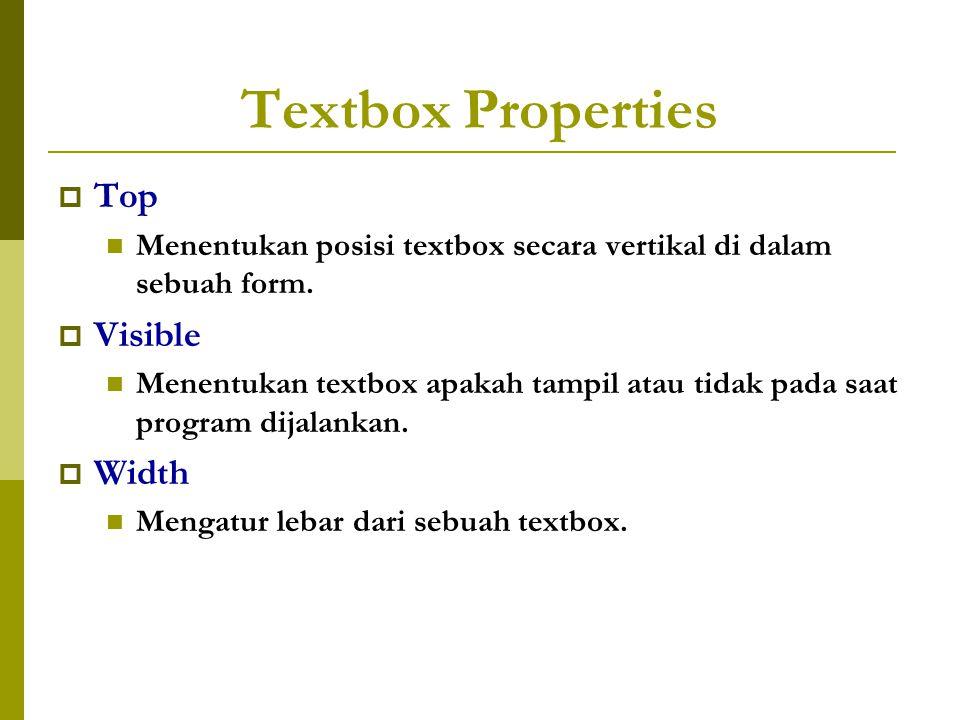 Textbox Properties  Top Menentukan posisi textbox secara vertikal di dalam sebuah form.