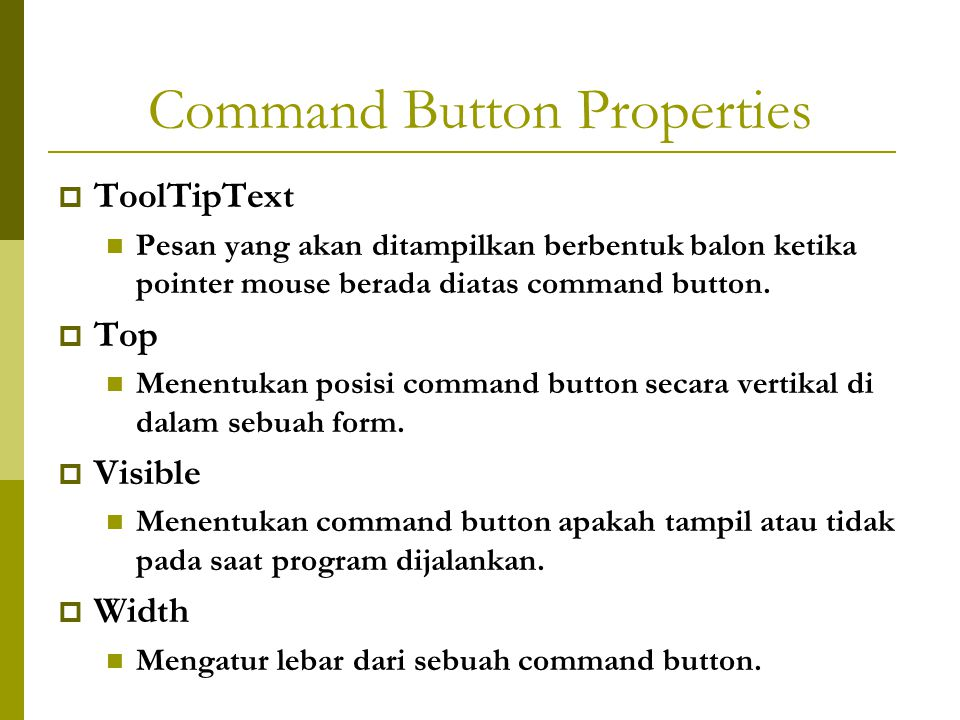 Command Button Properties  ToolTipText Pesan yang akan ditampilkan berbentuk balon ketika pointer mouse berada diatas command button.
