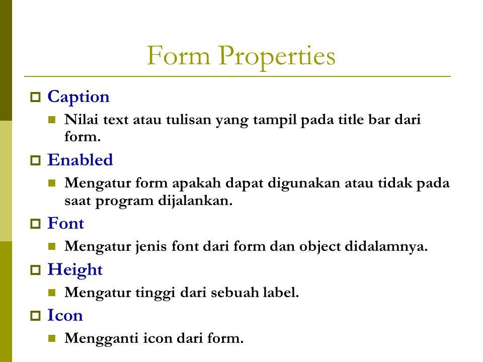 Form Properties  Caption Nilai text atau tulisan yang tampil pada title bar dari form.