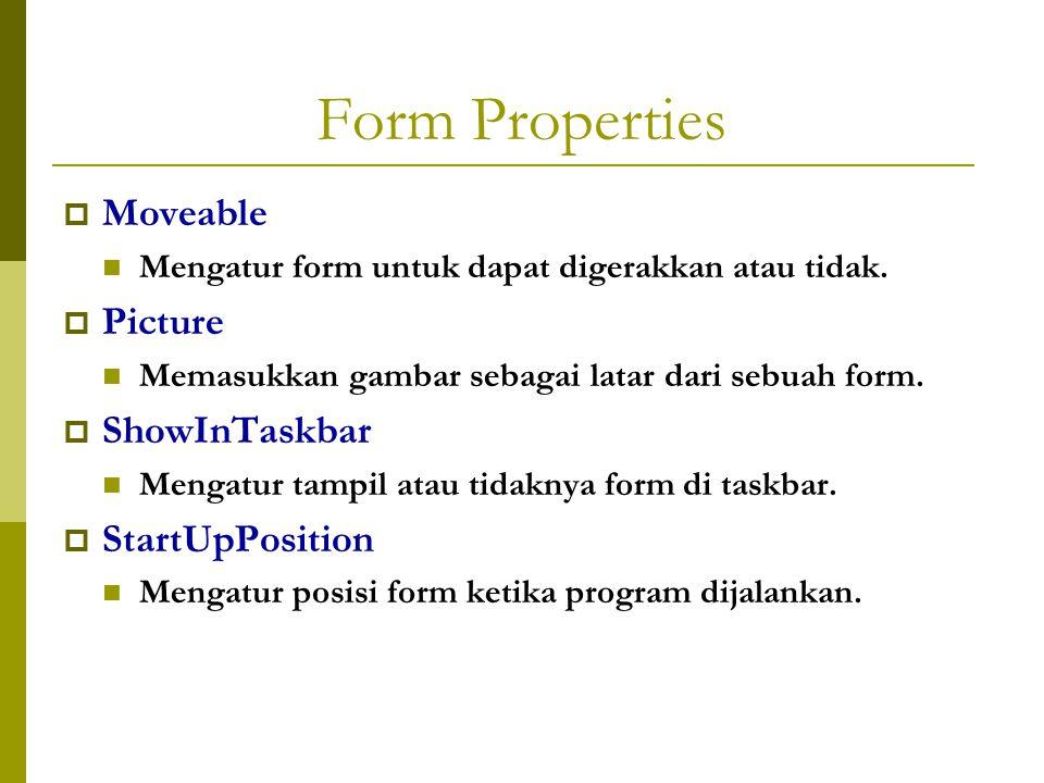 Form Properties  Moveable Mengatur form untuk dapat digerakkan atau tidak.