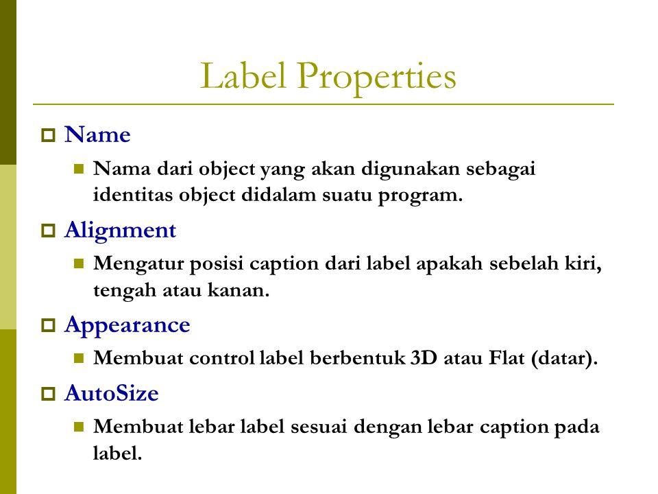 Label Properties  Name Nama dari object yang akan digunakan sebagai identitas object didalam suatu program.