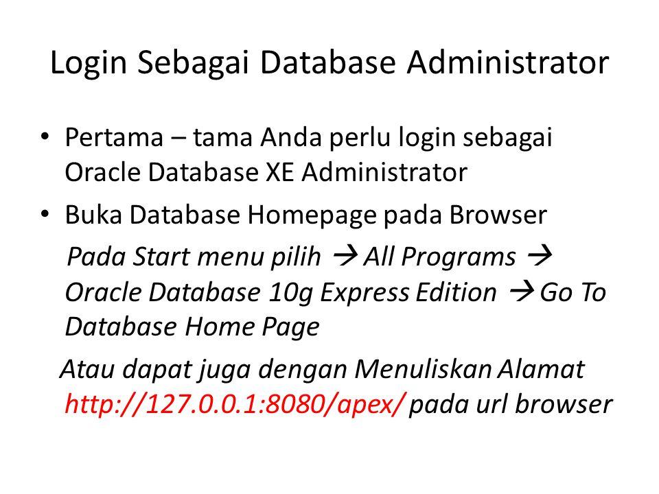 Login Sebagai Database Administrator Pertama – tama Anda perlu login sebagai Oracle Database XE Administrator Buka Database Homepage pada Browser Pada