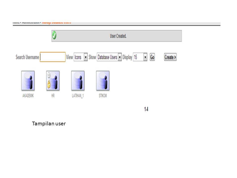 Login User Keluar dari administrator, dengan memilih log out Login dengan user yang baru dibuat Masukkan password user Dari menu, pilih object browser (membuat tabel dengan menggunakan GUI Oracle) Atau dari SQL untuk command line