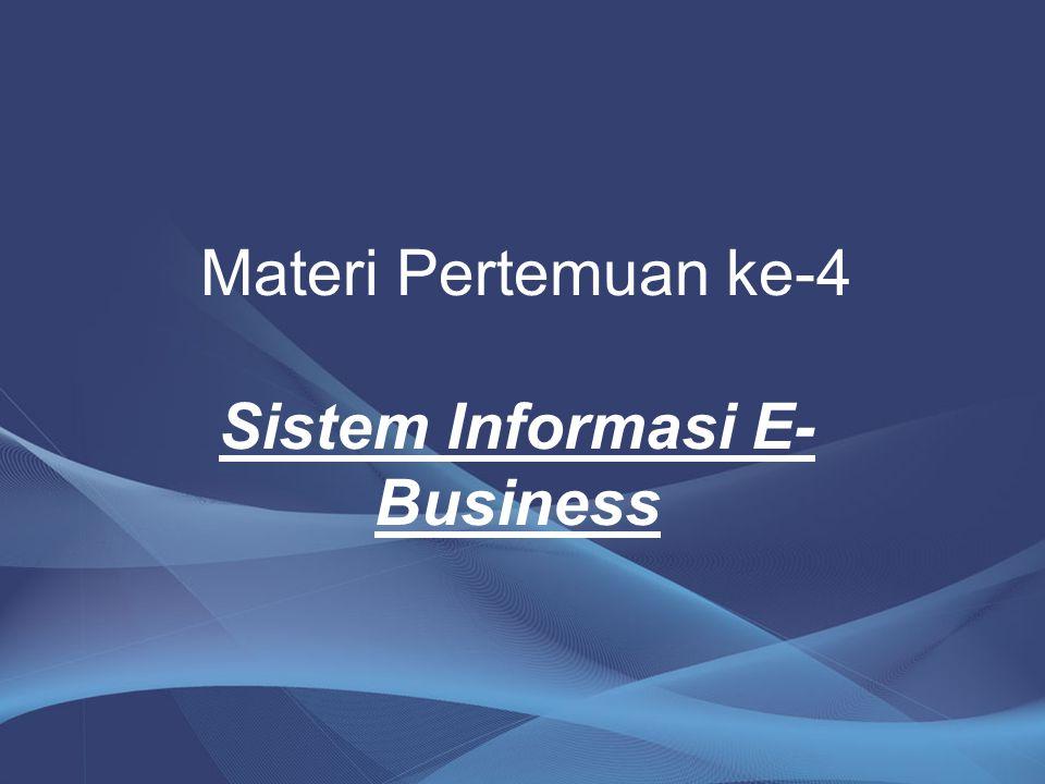 Tanpa dukungan SI yang tangguh, model E- Business sulit diwujudkan.