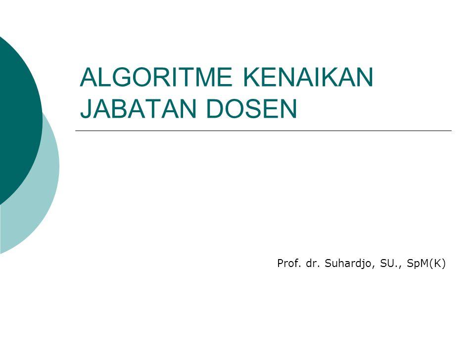 ALGORITME KENAIKAN JABATAN DOSEN Prof. dr. Suhardjo, SU., SpM(K)