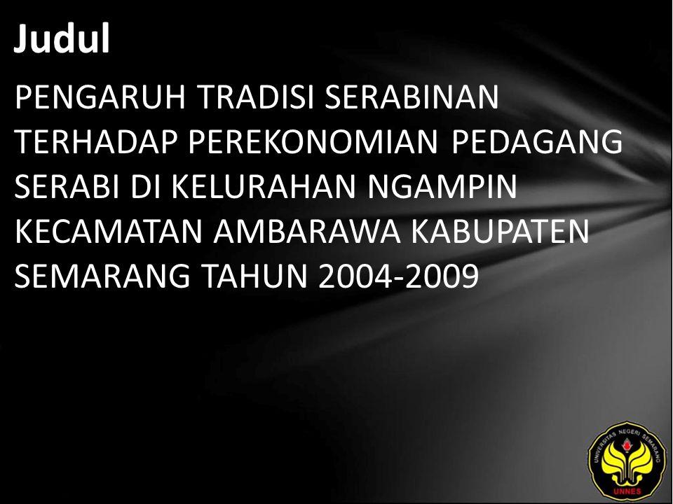 Judul PENGARUH TRADISI SERABINAN TERHADAP PEREKONOMIAN PEDAGANG SERABI DI KELURAHAN NGAMPIN KECAMATAN AMBARAWA KABUPATEN SEMARANG TAHUN 2004-2009