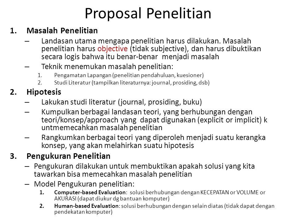 Proposal Penelitian 1.Masalah Penelitian – Landasan utama mengapa penelitian harus dilakukan. Masalah penelitian harus objective (tidak subjective), d