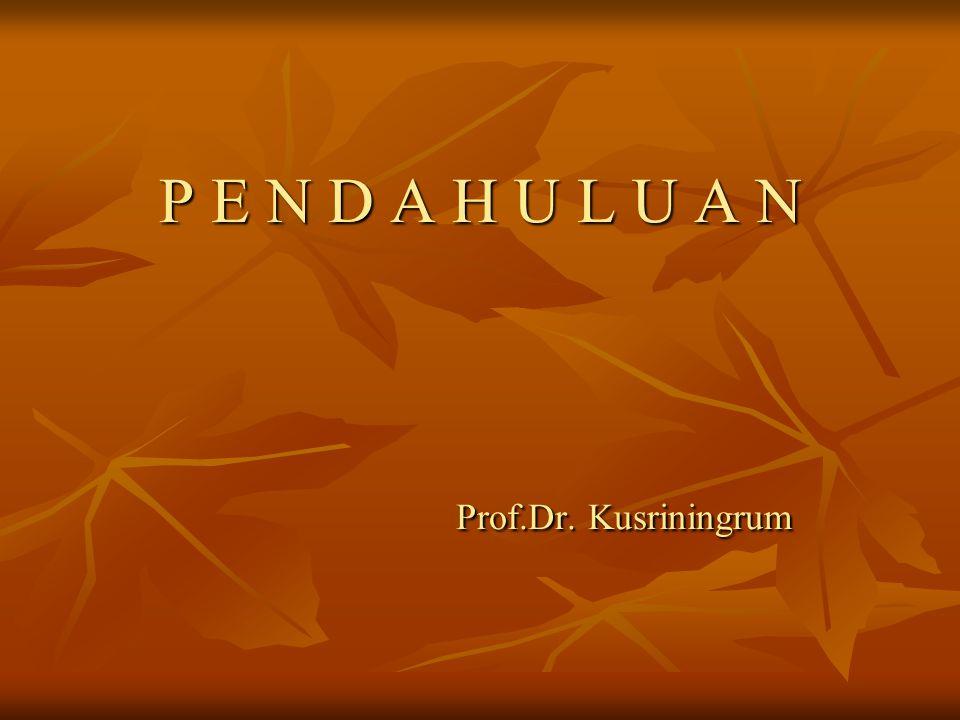P E N D A H U L U A N Prof.Dr. Kusriningrum