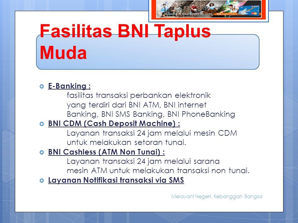BIODATA BNI Taplus Muda  Sebagai produk simpanan dalam bentuk tabungan yang merupakan turunan dari BNI Taplus dan diperuntukkan bagi kaum muda dengan