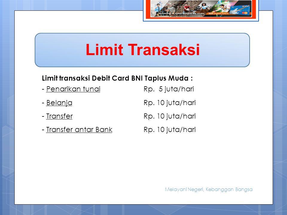 BIODATA Limit Transaksi Limit transaksi Debit Card BNI Taplus Muda : -Penarikan tunaiRp.