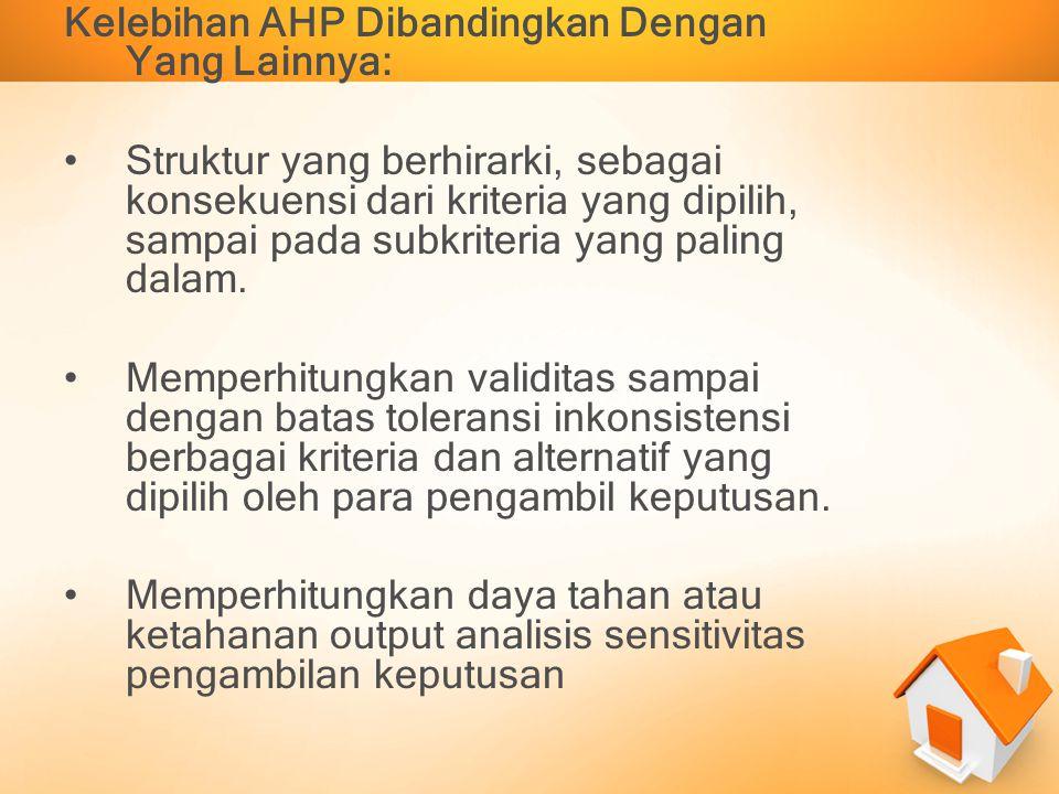 Kelebihan AHP Dibandingkan Dengan Yang Lainnya: Struktur yang berhirarki, sebagai konsekuensi dari kriteria yang dipilih, sampai pada subkriteria yang
