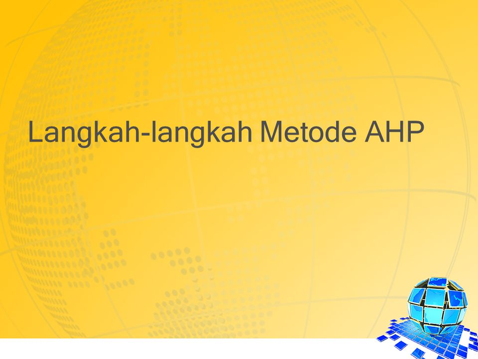 Tahapan Pengambilan Keputusan Menggunakan AHP: 1.Menentukan masalah dengan membuat suatu bagan hierarki.