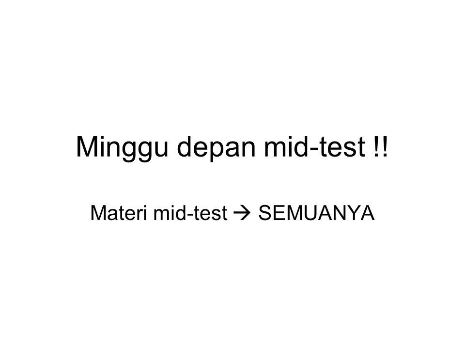 Minggu depan mid-test !! Materi mid-test  SEMUANYA