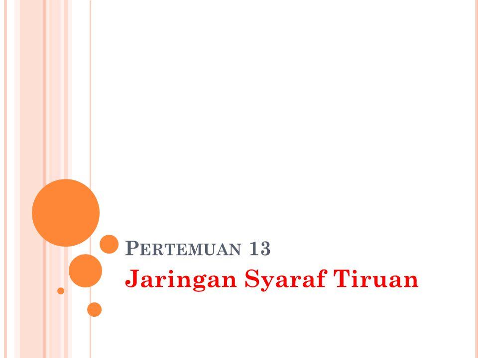 P ERTEMUAN 13 Jaringan Syaraf Tiruan