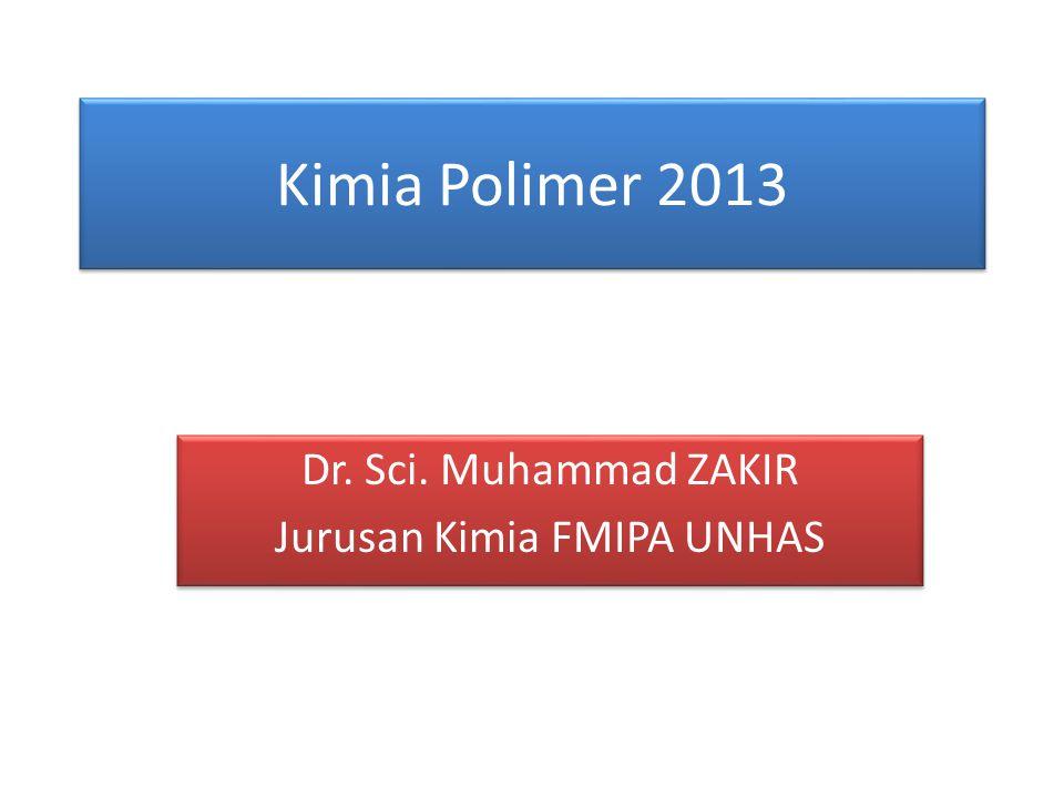 Kimia Polimer 2013 Dr. Sci. Muhammad ZAKIR Jurusan Kimia FMIPA UNHAS Dr. Sci. Muhammad ZAKIR Jurusan Kimia FMIPA UNHAS